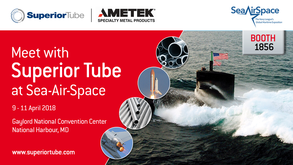 Superior Tube is exhibiting at Sea Air Space 2018 for the first time.